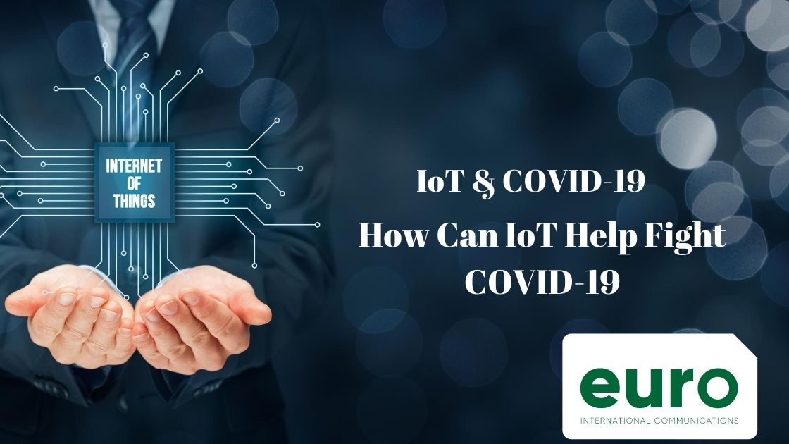 IoT and COVID-19: How IoT Can Help Fight COVID-19